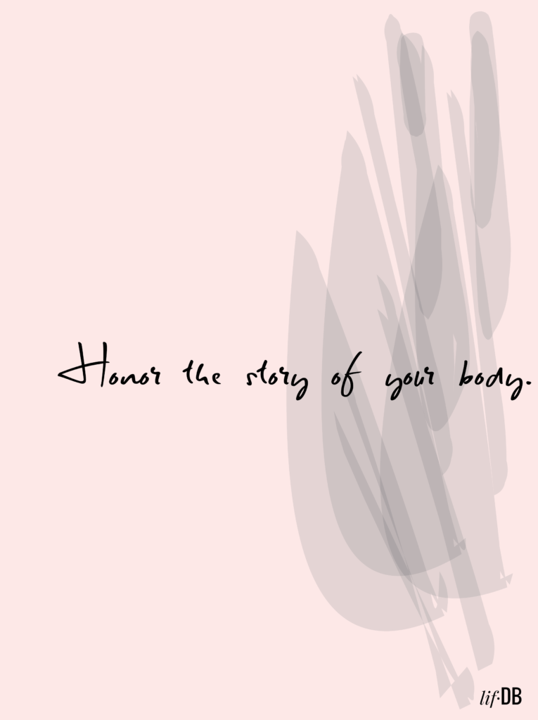 Honor the story of your body.