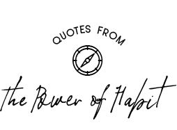 Quotes from Charles Duhigg's The Power of Habit